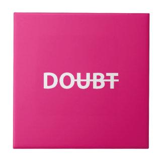 Don't doubt. Do. Tile