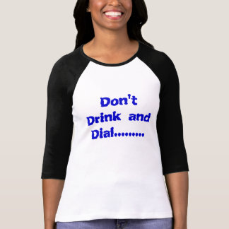 Don't Drink and Dial......... Tees