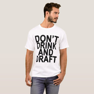 Don't Drink and Draft ..png T-Shirt