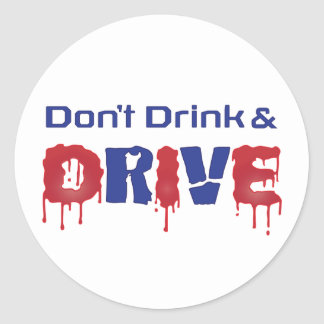 Don't Drink and Drive Classic Round Sticker