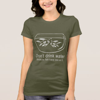 DON'T DRINK WATER T-Shirt