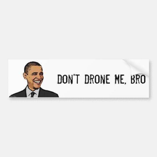 Don't Drone Me, Bro (Bumper Sticker) Bumper Sticker