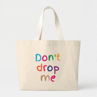 Don't DROP ME! Large Tote Bag