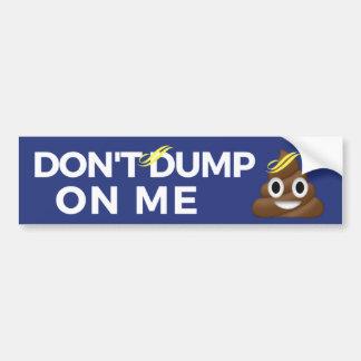 Don't Dump On Me Bumper Sticker
