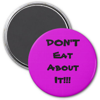 DON'T Eat About It!!! Magnet