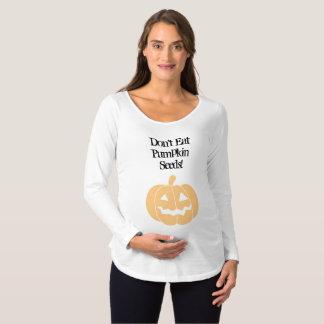 Don't Eat Pumpkin Seeds Maternity Shirt