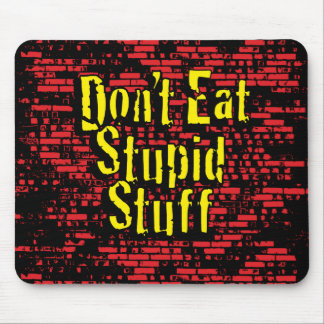 Don't eat stupid stuff! in Black, Red and Yellow Mouse Pads