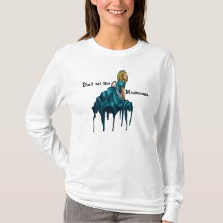 Don't eat the Mushrooms alice shirt