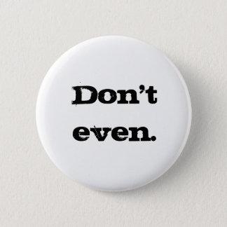 Don't Even. 2 Inch Round Button