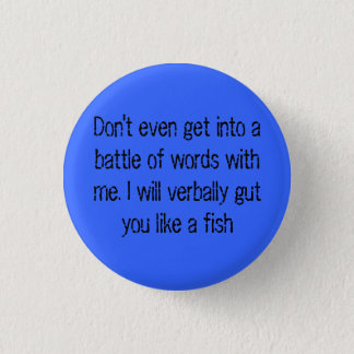 Don't even get into a battle of words with me 1 inch round button