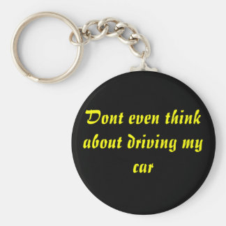 Dont even think about driving my car keychain