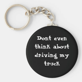 Dont even think about driving my truck basic round button keychain