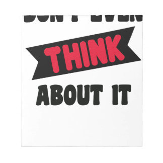 don't even think about it 2 gift t shirt notepad