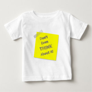 Don't even think about it baby T-Shirt