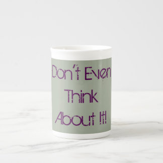 """Don't Even Think About It!"" Coffee Mug"