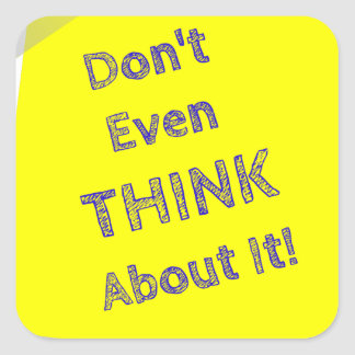 Don't even think about it square sticker