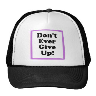 Don't Ever Give Up Trucker Hat