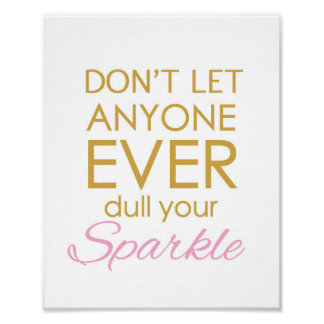 Don't ever let anyone dull your sparkle poster