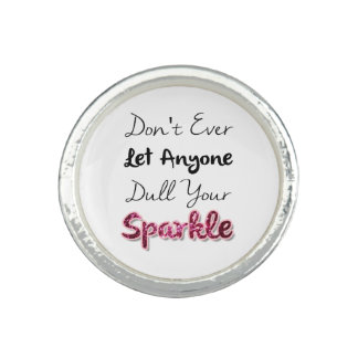 Don't Ever Let Anyone Dull Your Sparkle Ring
