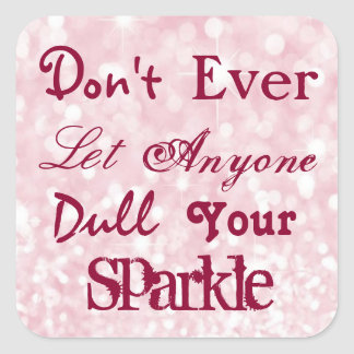Don't Ever Let Anyone Dull Your Sparkle Square Sticker