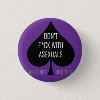 Don't f*ck with asexuals 1 inch round button