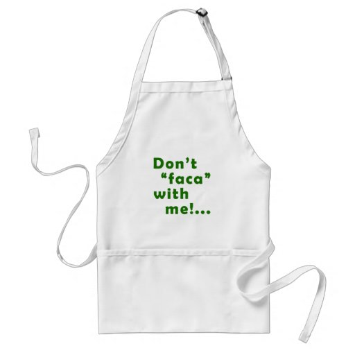 """Dont """"Faca"""" with me Aprons"""