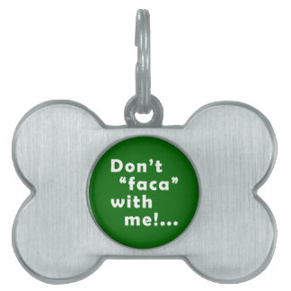 "Dont ""Faca"" with me Pet ID Tags"