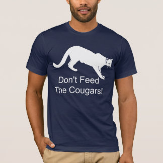 Don't Feed The Cougars! T-Shirt