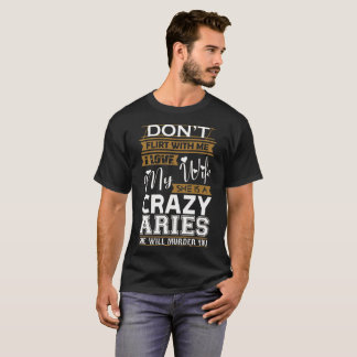 Dont Flirt With Me Love My Wife She Crazy Aries T-Shirt
