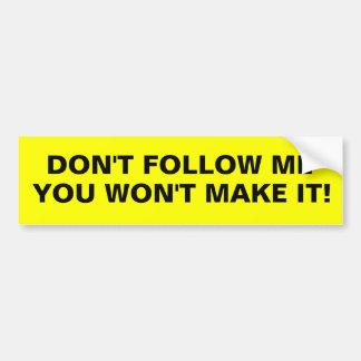 Don't follow me bumper sticker
