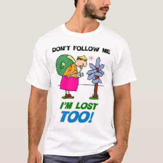 Don't Follow me.  I'm Lost too! T-Shirt