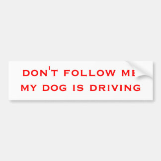 don't follow me my dog is driving bumper sticker