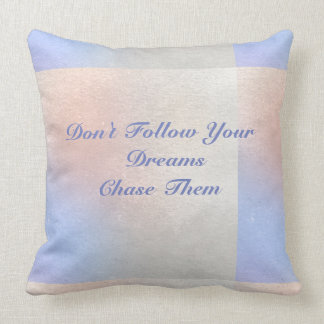 Don't Follow Your Dream Chase Them  Pillow
