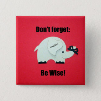 Don't forget: Be Wise! 2 Inch Square Button