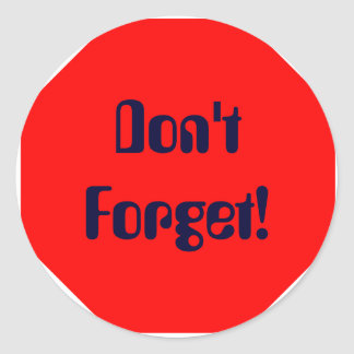Don't Forget! Classic Round Sticker
