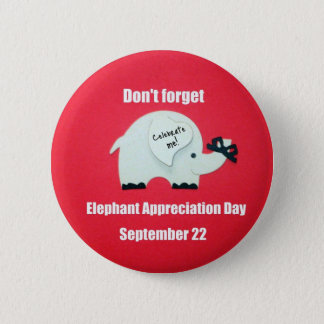 Don't forget Elephant Appreciation Day! Sept. 22 2 Inch Round Button