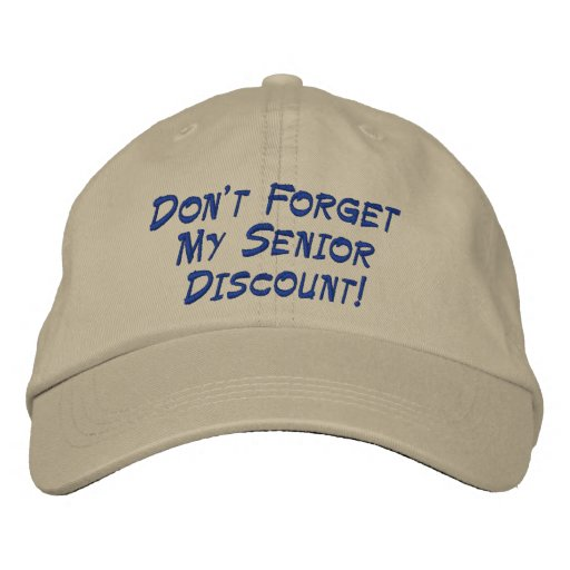 Don't Forget My Senior Discount! Embroidered Baseball Caps