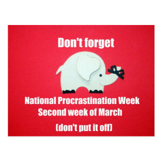 Don't forget National Procrastination Week. Postcard