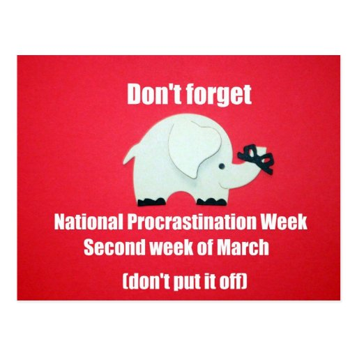 Don't forget National Procrastination Week. Post Cards