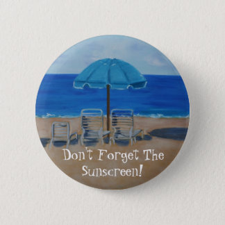 """Don't Forget The Sunscreen""! 2 Inch Round Button"
