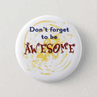 Don't forget to be AWESOME 2 Inch Round Button