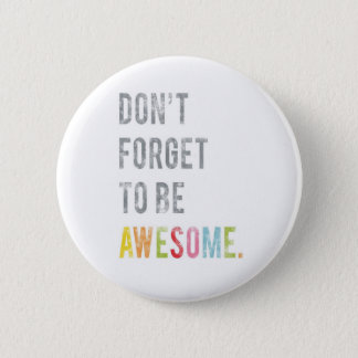 Don't forget to be Awesome button