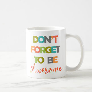 Don't Forget To Be Awesome Coffee Mug