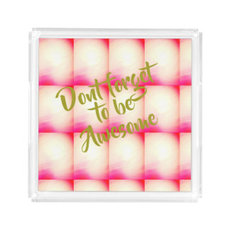 Dont forget to be awesome cool pink texture Tray