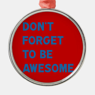 Don't Forget to Be Awesome Metal Ornament