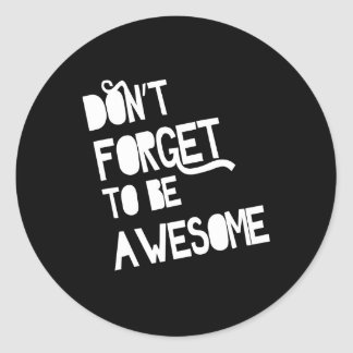 Don't Forget To Be Awesome Round Sticker