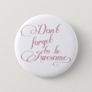 Don't Forget To Be Awesome Statement Button