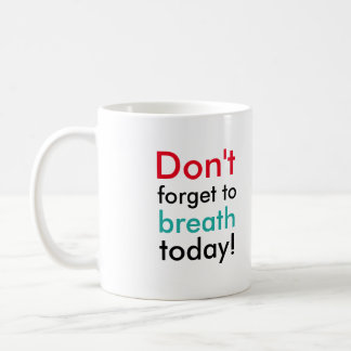 """Don't forget to breath today!"" White Mug"