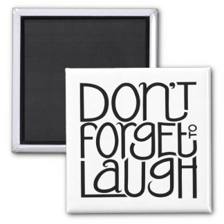 Don't Forget to Laugh black Magnet