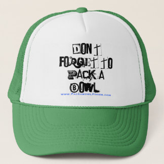 Don't forget to pack a bowl., www.PackabowlFood... Trucker Hat